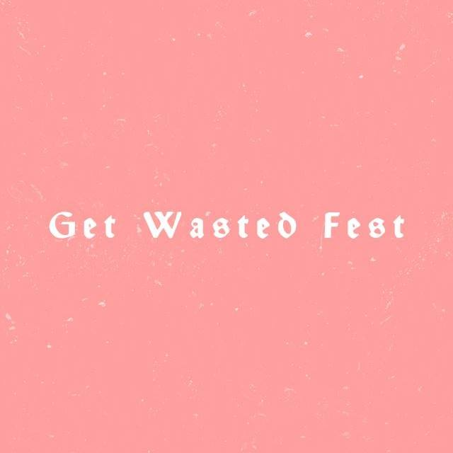 Get Wasted Fest Vol. VII